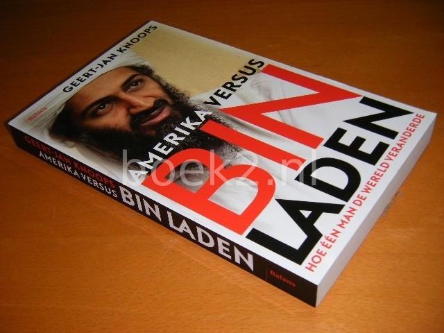 GEERT-JAN KNOOPS - Amerika versus Bin Laden Hoe een man de wereld veranderde