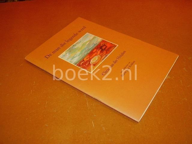 HEIJDEN, CHRIS VAN DER - De man die legende werd, met schilderijen van Marie-Jose Robben