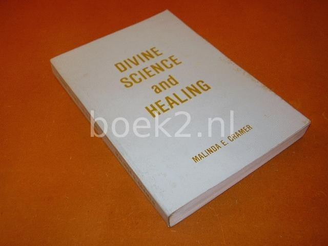 CRAMER, MALINDA E. - Divine Science and Healing: a Text-Book of the Study of Divine Science, Its Application in Healing, and for the Well-Being of Each Individual