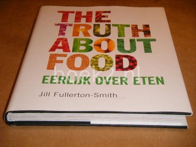 FULLERTON-SMITH, JILL. - The Truth about Food. Eerlijk over Eten.