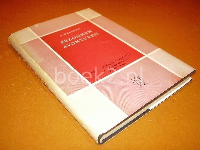 DRESDEN, S - Bezonken avonturen. Peiling en perspectief, een reeks essays en studien.