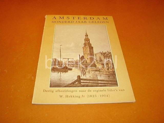 HEKKING, W. - Amsterdam, honderd jaar geleden. Dertig afbeeldingen naar de originele litho's van W. Hekking Jr (1825-1904)
