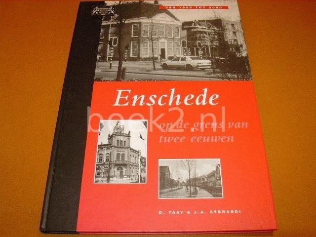 TAAT, D & SYBRANDI, J.A. - Enschede, op de grens van twee eeuwen (van 1900 tot 2000) isbn 9076254079