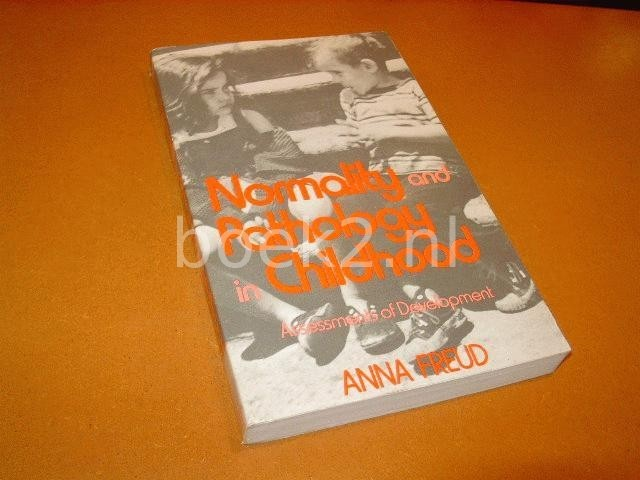 FREUD, ANNA - Normality and Pathology in Childhood - Assessments of Development, the writings of Anna Freud VOLUME IV