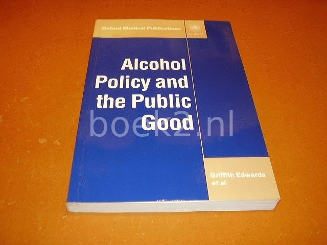 EDWARDS, GRIFFITH E.A. - Alcohol policy and the public good