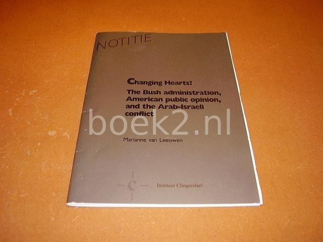 LEEUWEN, MARIANNE VAN - Changing hearts? The Bush administration, American public opinion, and the Arab-Israeli conflict.