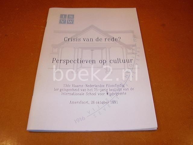 HEIJERMAN, ERIK & WOUTERS, PAUL (RED) - Crisis van de rede? - Perspectieven op cultuur. 13de Vlaams-Nederlandse Filosofiedag.
