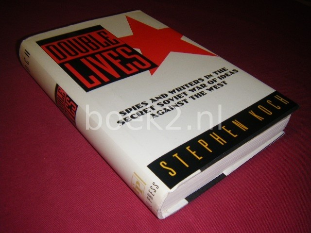 STEPHEN KOCH - Double lives. Spies and Writers in the secret Soviet War of Ideas Against the West