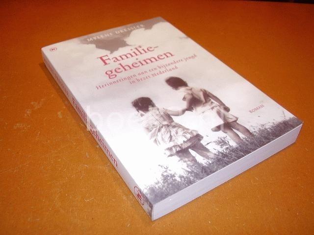DRESSLER, MYLENE - Familiegeheimen. Herinneringen aan een bijzondere jeugd in bezet Nederland.