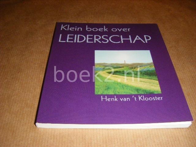 VAN `T KLOOSTER, HENK - Klein Boek over Leiderschap.