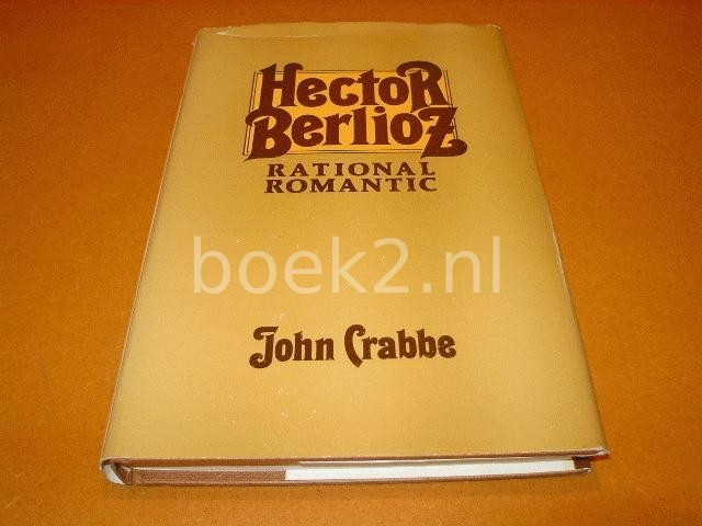 CRABBE, JOHN - Hector Berlioz, Rational Romantic