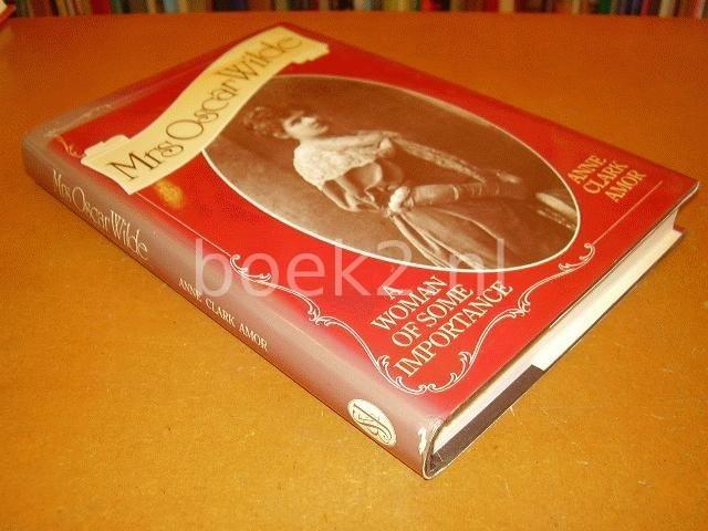 AMOR, ANNE CLARK - Mrs. Oscar Wilde - A Woman of Some Importance