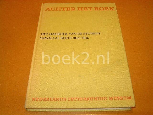 ZONNEVELD, PETER VAN (INGELEID DOOR) - ACHTER HET BOEK, Het Dagboek van de Student Nicolaas Beets 1833 - 1836