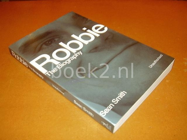 SMITH, SEAN - Robbie. The Biography