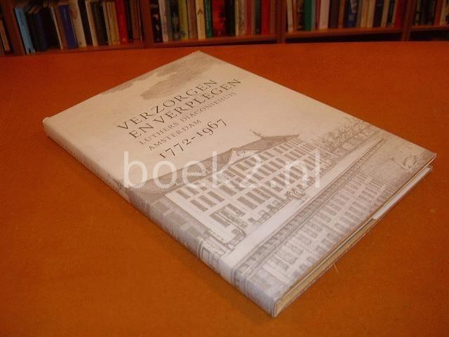 FUCHS, DR J.M. & PROF. DR. W.J. KOOIMAN. - Verzorgen en verplegen. Evangelisch-lutherse bejaardenzorg, Luthers Diaconiehuis, Nieuwe Keizersgracht 120, Amsterdam, 1772-1967.