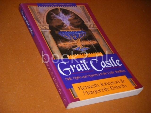 KENNETH JOHNSON; MARGUERITE ELSBETH - The Grail Castle Male Myths en Mysteries in the Celtic Tradition