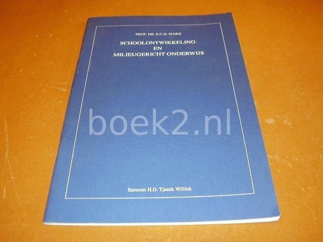 MARX, PROF. DR. E.C.H. - Schoolontwikkeling en milieugericht onderwijs. Afscheidscollege 21 sept. 1990.