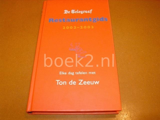 ZEEUW, T. DE - De Telegraaf restaurantgids / 2002-2003 elke dag tafelen met Ton de Zeeuw [isbn 9055019682 ]