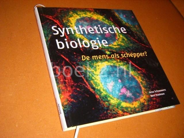 ARNO SCHRAUWERS EN BERT POOLMAN. - Deel 112: Synthetische Biologie. [Wetenschappelijke Bibliotheek] De Mens als Schepper?