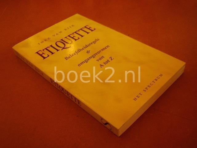 EIJK, INEZ VAN - Etiquette, Beleefdheidsregels & omgangsvormen van A tot Z
