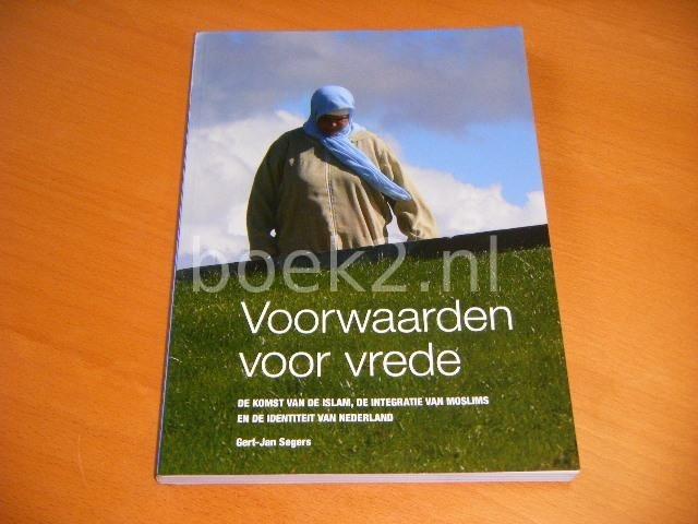 SEGERS, GERT-JAN. - Voorwaarden voor vrede. De komst van de islam, de integratie van moslims en de identiteit van Nederland.