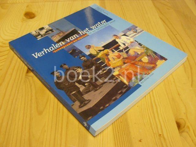 DESSENS, HENK E.A. (REDACTIE) - Verhalen van het water, Scheepvaart en mensen in de twintigste eeuw