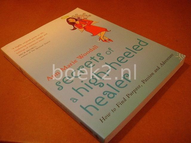 WOODALL, ANN MARIE - Secrets of a high-heeled healer, How to Find Purpose, Passion and Adventure