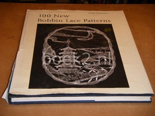 FUKUYAMA, YUSAI. - 100 new Bobbin Lace Patterns.