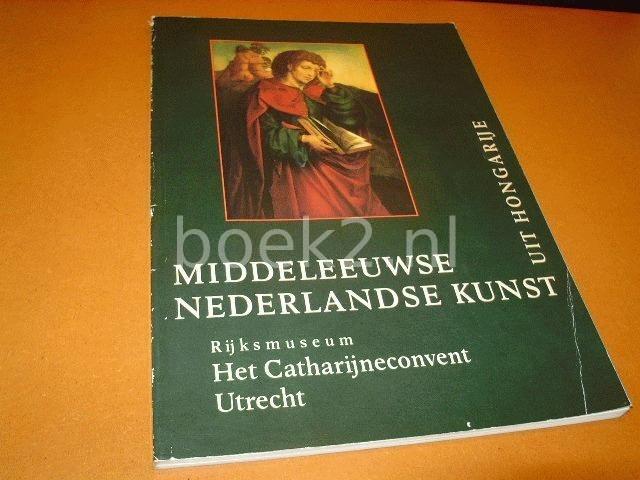 HELLEMAN, ONNO (RED.) - Middeleeuwse Nederlandse kunst uit Hongarije [tentoonstellingscatalogus Rijksmuseum Het Catharijneconvent Utrecht]