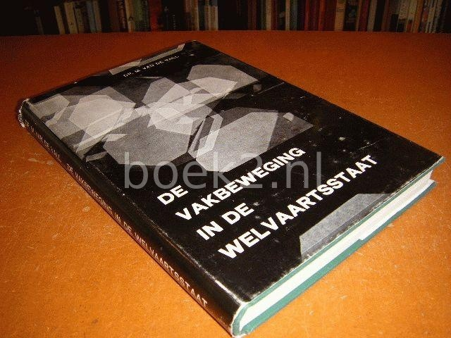 VALL, DR. M. VAN DE - De vakbeweging in de welvaartsstaat