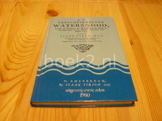 PIERLINCK, JACOB - De verschrikkelijke watersnood, Langs de Rivieren de Waal en Maas, voorgevallen in de maand february des jaars 1757