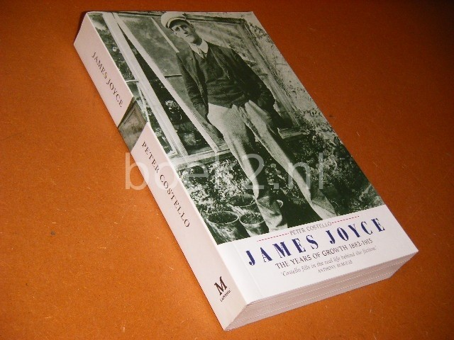 PETER COSTELLO - James Joyce The Years of Growth, 1882-1915 : a Biography