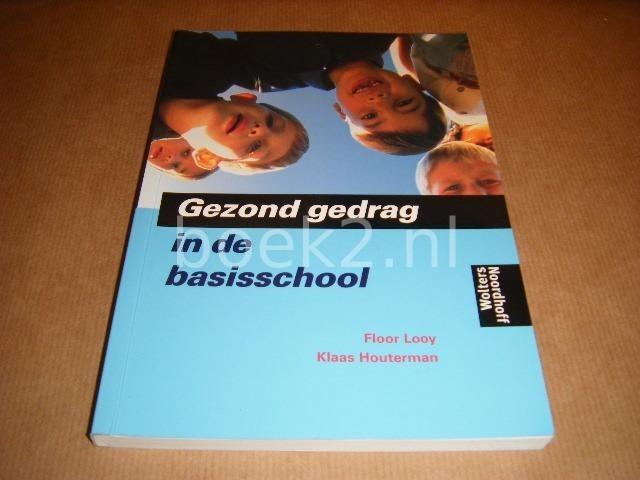 LOOY, FLOOR; HOUTERMAN, KLAAS - Gezond gedrag - in de basisschool