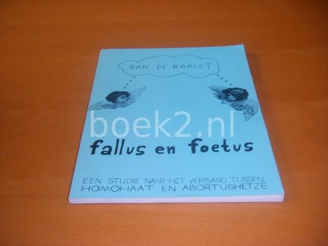 ARK, JODIEN VAN, ET AL. - Ban de baals! Fallus en foetus: een studie naar het verband tussen homohaat en abortushetze.