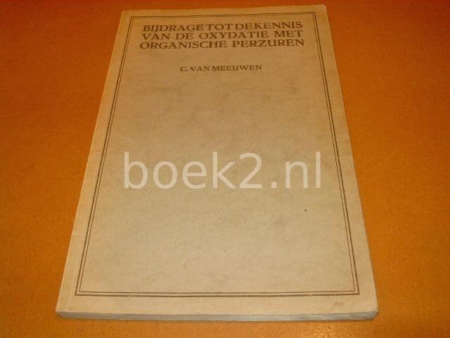 MEEUWEN, C. VAN - Bijdrage tot de kennis van de oxydatie met organische perzuren [proefschrift tot Scheikundig ingenieur 1934]
