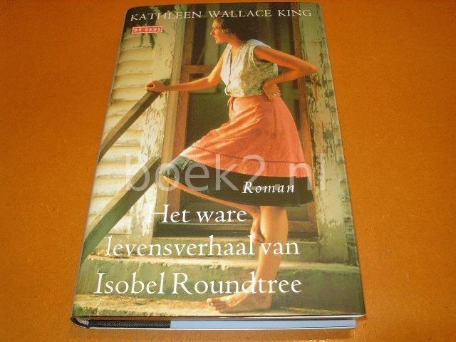 KING, KATHLEEN WALLACE - Het Ware Levensverhaal van Isobel Roundtree