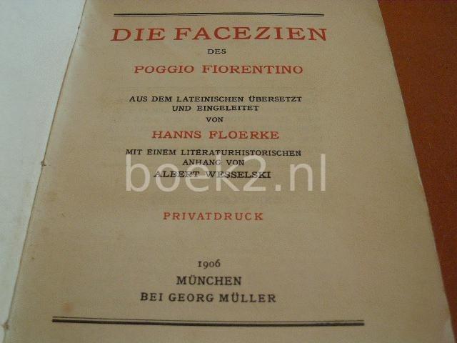 POGGIO, FIORENTINO - Die Facezien des Florentiners Poggio, Aus dem Lateinischen Uberzetzt und Eingeleitet von Hanns Floerke, Mit einem Literaturhistorischen Anhang von Alber Wesselski [PRIVATDRUCK Exemplar NR. 337]