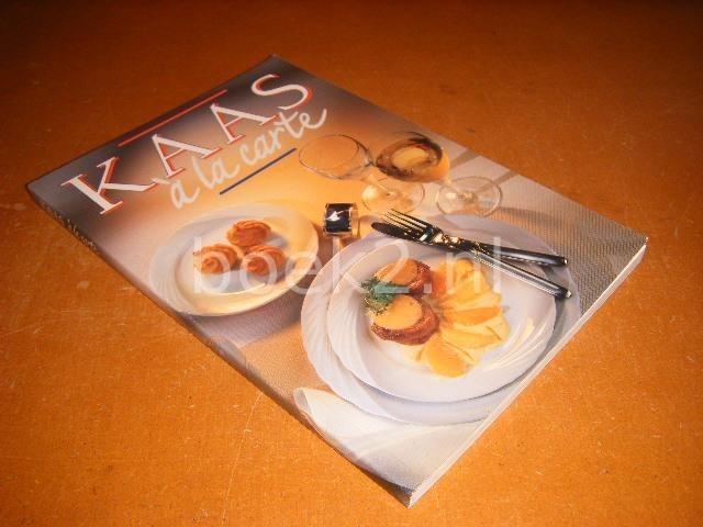 EIJNDHOVEN, ANNELENE VAN; LAVRIJSEN-DONKERS, INEKE - Kaas a la carte, Culinaire verrassingen met Nederlandse kaas