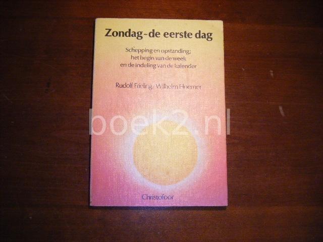 FRIELING, RUDOLF EN HOERNER, WILHELM. - Zondag de eerste dag schepping en opstanding, het begin van de week en de indeling van de kalender.