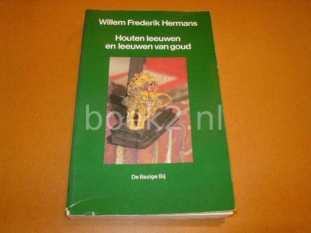 HERMANS, WILLEM FREDERIK - Houten Leeuwen en Leeuwen van Goud [eerste druk]