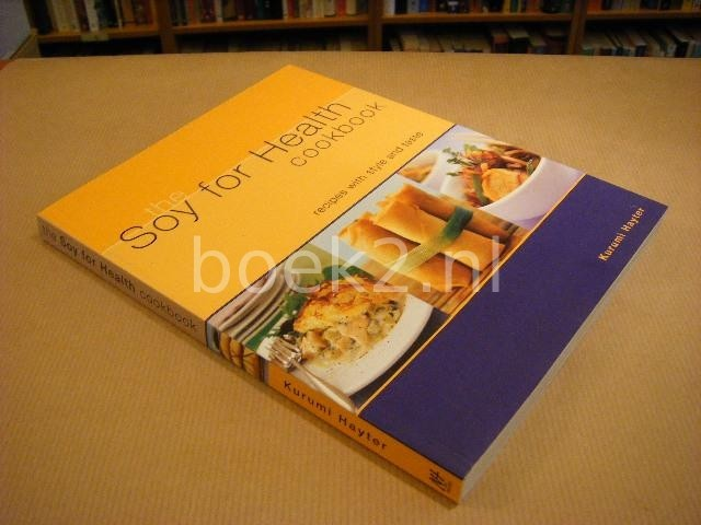 HAYTER, KURUMI - The Soy for Health, Cookbook, Recipes with style and taste
