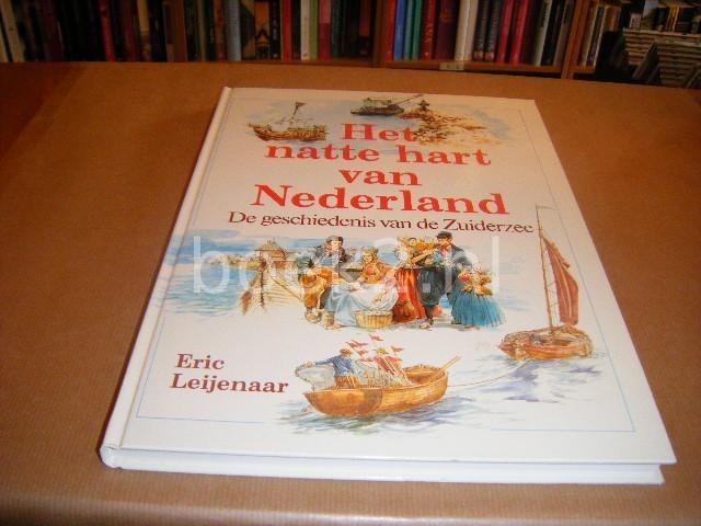 LEIJENAAR, ERIC - Het natte Hart van Nederland - de Geschiedenis van de Zuiderzee