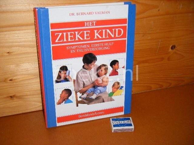 VALMAN, DR. BERNARD. - Het Zieke Kind. Symptonen, eerste Hulp en Thuisverzorging