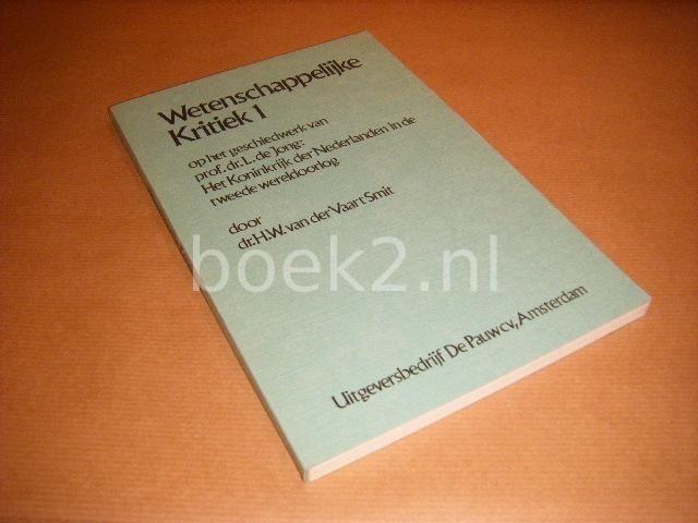 VAART SMIT, DR. H.W. VAN DER - Wetenschappelijke Kritiek 1 op het geschiedwerk van prof. dr. L. de Jong: Het Koninkrijk der Nederlanden in de Tweede Wereldoorlog