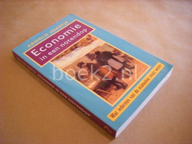 HEERTJE, ARNOLD - Economie in een notendop, Wat iedereen van de economie moet weten