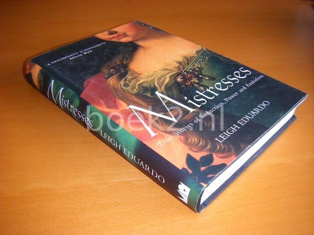 EDUARDO, LEIGH - Mistresses, True Stories of Seduction, Power and Ambition