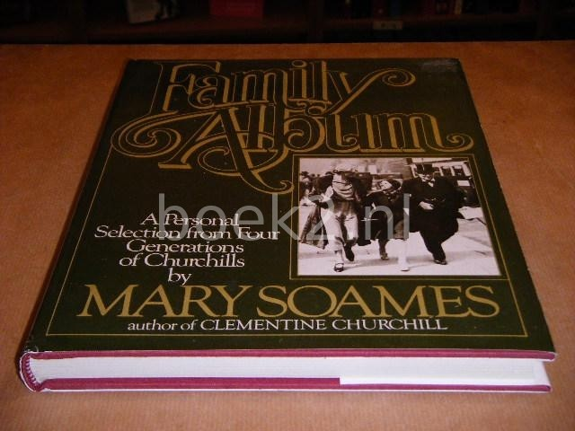 SOAMES, MARY. - Family Album. A Personal Selection from Four Generations of Churchills by Mary Soames.