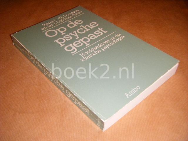DIEKSTRA RENE F.W.; DIJKHUIS, JAN J. (RED.) - Op de psyche gepast. Hoofdstukken uit de klinische psychologie.