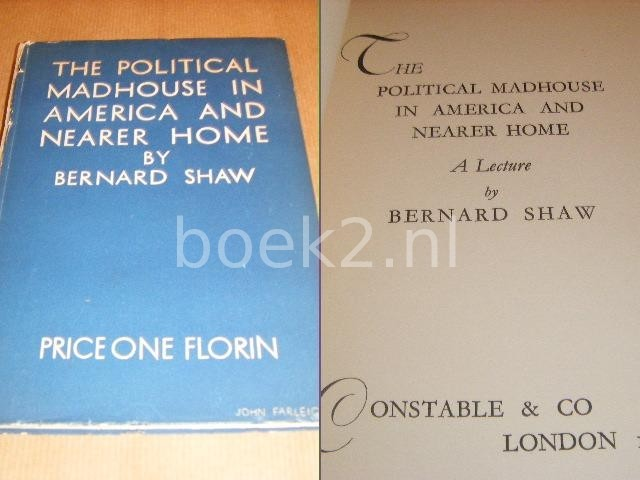 SHAW, BERNARD - The Political Madhouse in America and nearer Home.