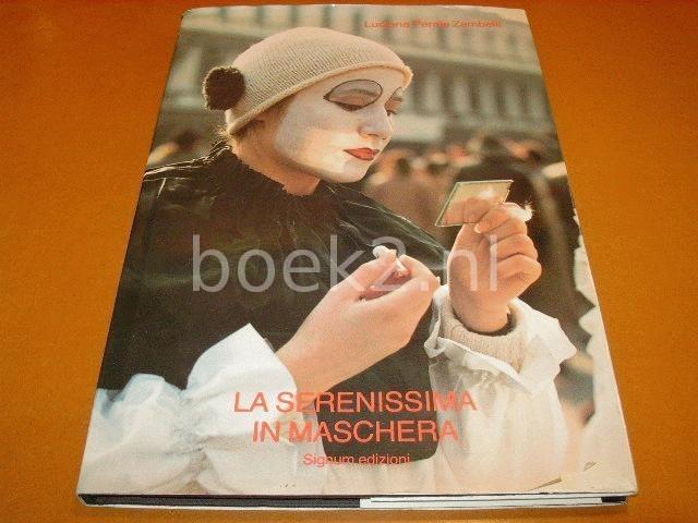 LUCIANA PERALE ZAMBELLI - La Serenissima in Maschera, trentotto carnevali, presentazione di Pier Maria Pasinetti